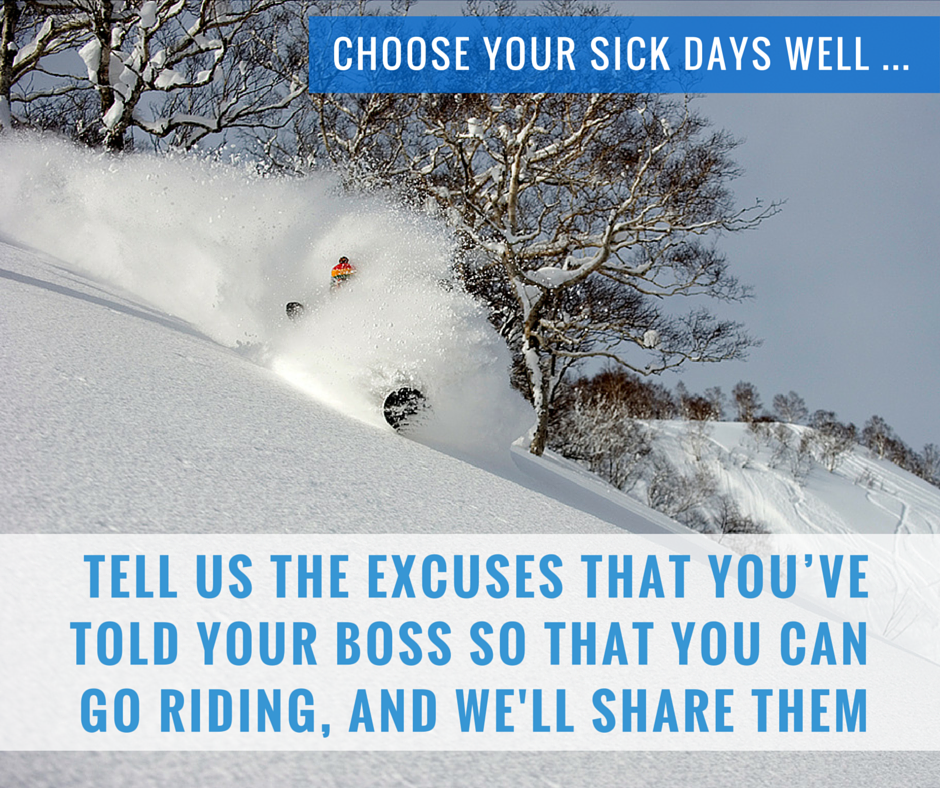 SHARE WITH US THE STORIES THAT YOU'VE TOLD YOUR BOSS SO THAT YOU CAN GO RIDING, AND WE'LL SHARE THEM
